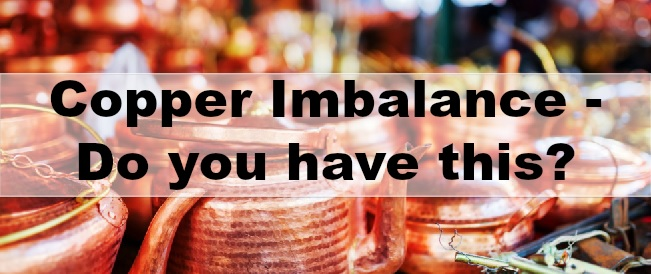 Do you have a copper imbalance