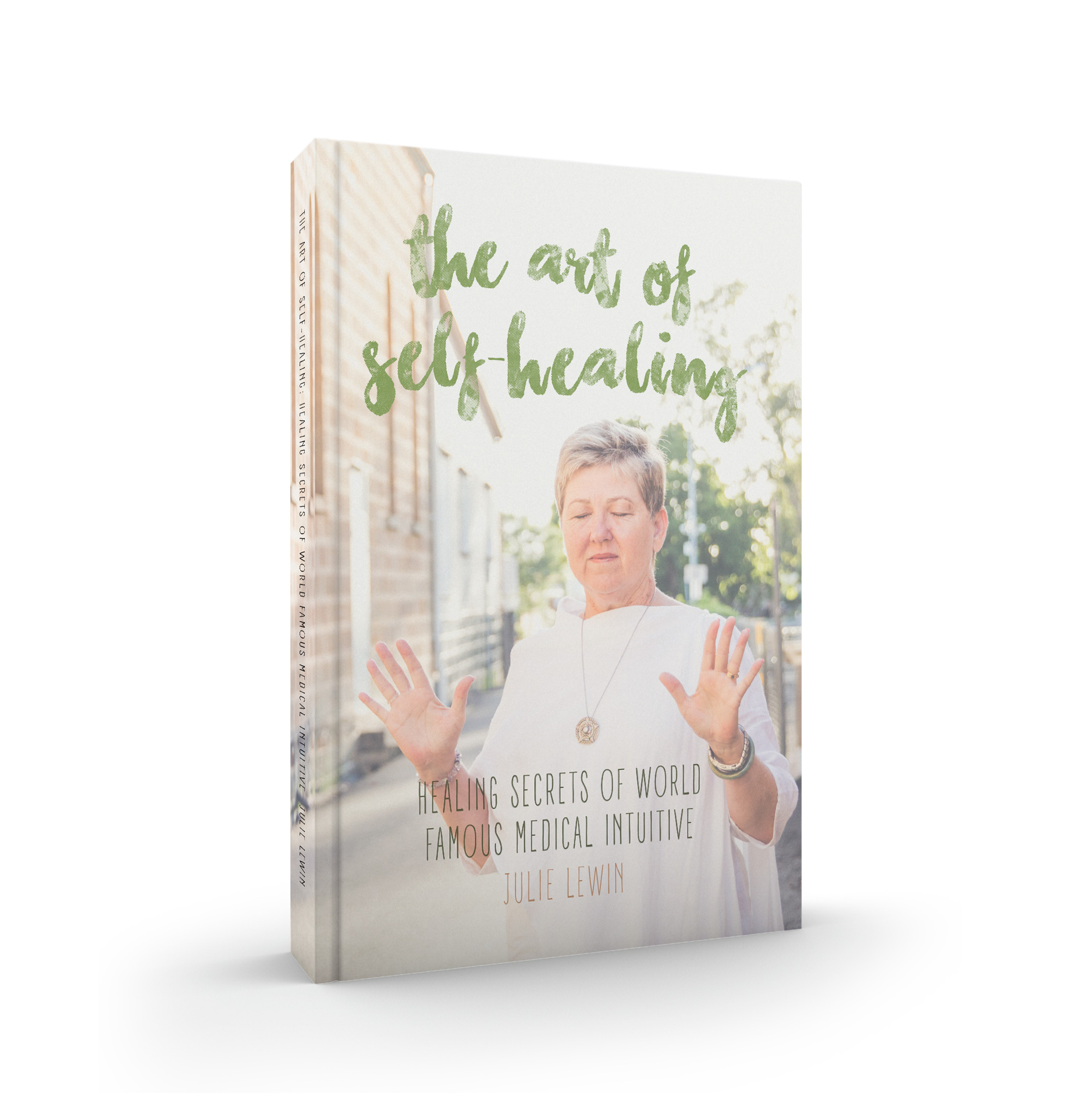 The Art of Self-Healing: Healing Secrets of World Famous Medical Intuitive Julie Lewin